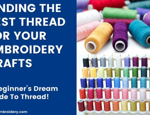 Finding The Best Thread For Your Embroidery Crafts