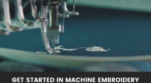How to get started in Machine Embroidery