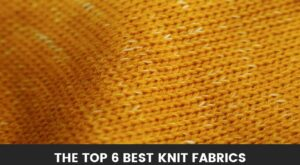 The Top 6 Best Knit Fabrics (Reviews) What to get and from where!