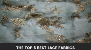 The Top 6 Best Lace Fabrics (Reviews): What to get and from where!