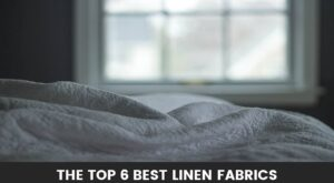 The Top 6 Best Linen Fabrics (Reviews): What to get and from where!