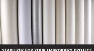 Choosing The Perfect Stabilizer For Your Embroidery Project!