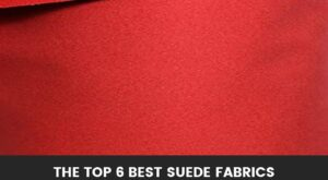The Top 6 Best Suede Fabrics (Reviews):  What to get and from where!