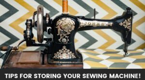 Tips for Storing your Sewing Machine