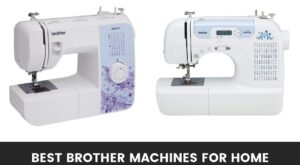Best Brother Embroidery Machines For Home