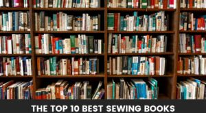 Top 10 Best Sewing Books (Updated Reviews!)