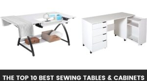 Top 10 Best Sewing Tables And Cabinets (Update Reviews as of March 2020)